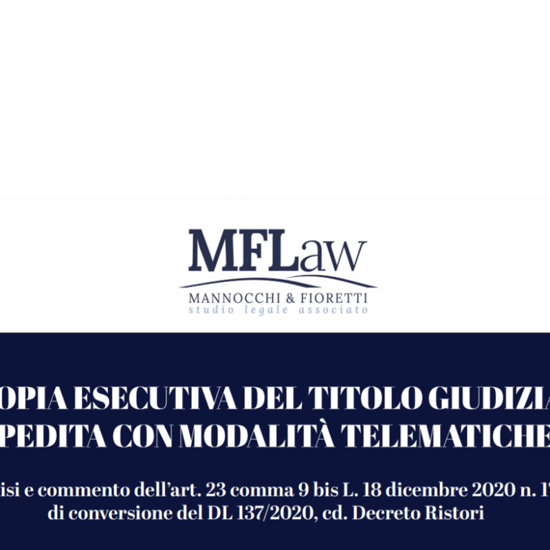 Linee Guida per il rilascio con modalità telematiche della copia esecutiva del titolo giudiziale ex art. 23 comma 9 bis D.L. 137/2020 (c.d. Decreto Ristori) convertito in Legge N. 176 del 18/12/2020